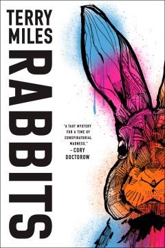 Rabbits a novel / Terry Miles.