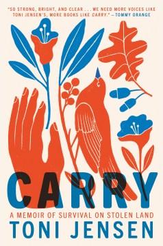 Carry : a memoir of survival on stolen land / Toni Jensen.