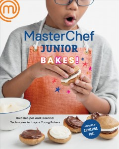 Masterchef Junior Bakes! : Bold Recipes and Essential Techniques to Inspire Young Bakers: a Baking Book
