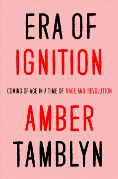 Era of ignition : coming of age in a time of rage and revolution / Amber Tamblyn.