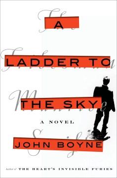 A ladder to the sky : a novel / John Boyne.