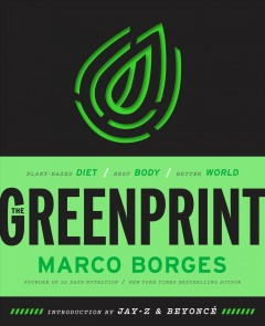 The greenprint : plant-based diet, best body, better planet  / Marco Borges.