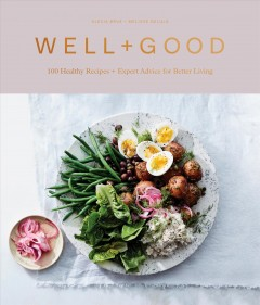 Eating for wellness : 100 recipes and advice from the Well+Good community