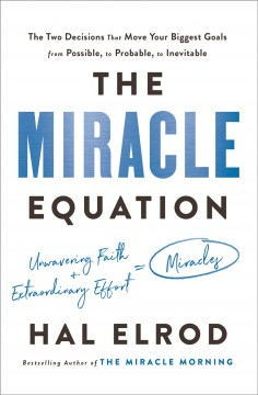 The miracle equation / The Two Decisions That Move Your Biggest Goals from Possible, to Probable, to Inevitable