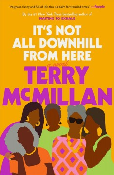 It's not all downhill from here a novel / Terry McMillan.