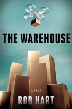 The warehouse : a novel / Rob Hart.
