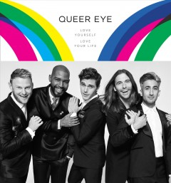 Queer eye : love yourself, love your life / Antoni Porowski, Tan France, Jonathan Van Ness, Bobby Berk, and Karamo Brown with Monica Corcoran Harel.; photographs by Denise Crew and Gavin Bond ; illustrations by Paige Vickers.