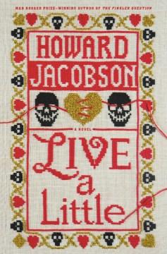 Live a little : a novel / Howard Jacobson.