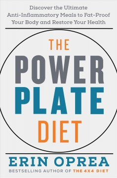 The power plate diet : discover the ultimate anti-inflammatory meals to fat-proof your body and restore your health / Erin Oprea.