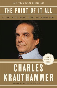 The point of it all A Lifetime of Great Loves and Endeavors / Charles Krauthammer