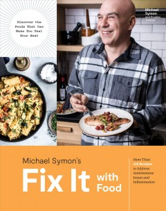 Fix it with food / More Than 125 Recipes to Address Autoimmune Issues and Inflammation: a Cookbook