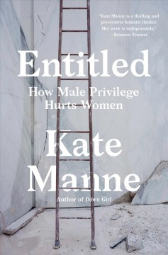 Entitled / How Male Privilege Hurts Women