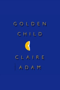 Golden child [electronic resource] : A Novel / Claire Adam