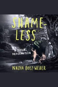 Shameless [electronic resource] : a sexual reformation / Nadia Bolz-Weber.