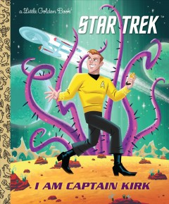 I am Captain Kirk / by Frank Berrios ; illustrated by Ethen Beavers.