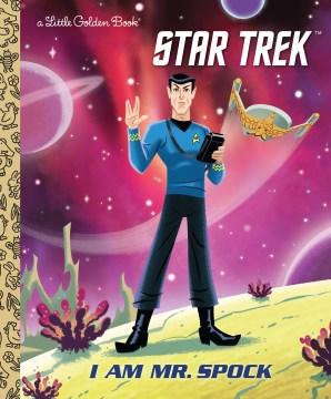 I am Mr. Spock / by Elizabeth Schaefer ; illustrated by Ethen Beavers.
