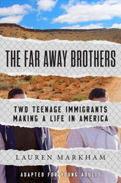 The Far Away Brothers : Two Teenage Immigrants Making a Life in America; Adapted for Young Adults