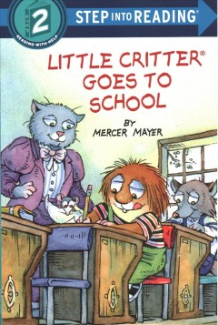 Little Critter goes to school / by Mercer Mayer.