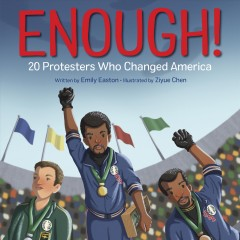 Enough! : 20 protesters who changed America / written by Emily Easton ; illustrated by Ziyue Chen ; foreword by Ryan Deitsch, Parkland survivor and activist.