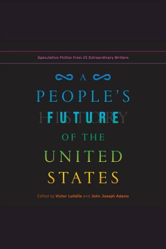 A people's future of the united states [electronic resource] : Speculative Fiction from 25 Extraordinary Writers / Victor LaValle