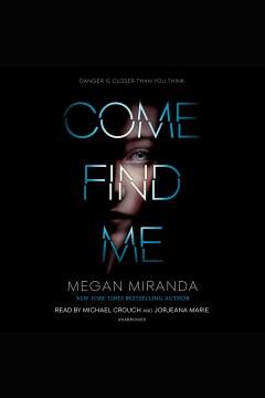 Come find me [electronic resource] / Megan Miranda