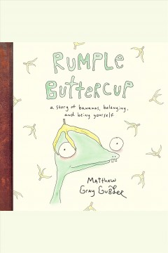 Rumple buttercup [electronic resource] : A Story of Bananas, Belonging, and Being Yourself / Matthew Gray Gubler