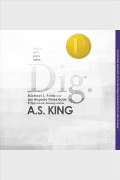 Dig [electronic resource] / by A.S. King.