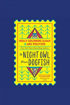 To Night Owl from Dogfish [electronic resource] / by Holly Goldberg Sloan & Meg Wolitzer.