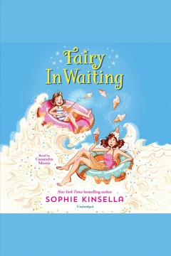Fairy in waiting [electronic resource] : Fairy Mom and Me Series, Book 2 / Sophie Kinsella
