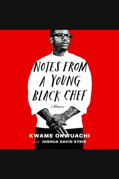 Notes from a young Black chef [electronic resource] : a memoir / Kwame Onwuachi with Joshua David Stein.