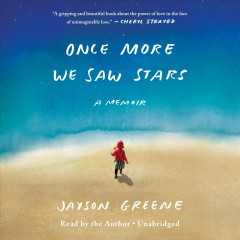 Once more we saw stars : [a memoir] / Jayson Greene.