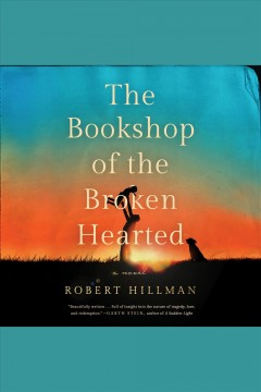 The bookshop of the broken hearted [electronic resource] / Robert Hillman.