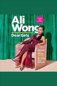 Dear girls [electronic resource] : intimate tales, untold secrets, and advice for living your best life / Ali Wong.