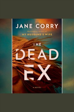 The dead ex [electronic resource] : a novel / Jane Corry.