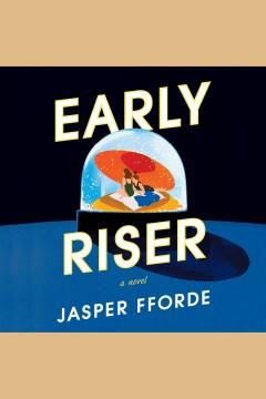 Early riser [electronic resource] : A Novel / Jasper Fforde