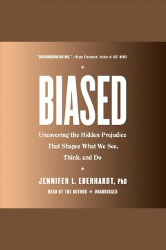 Biased [electronic resource] : uncovering the hidden prejudice that shapes what we see, think, and do / Jennifer L. Eberhardt. PhD.