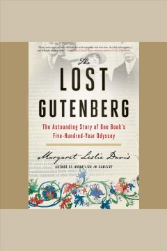 The lost Gutenberg [electronic resource] : the astounding story of one book's five-hundred-year odyssey / Margaret Leslie Davis.