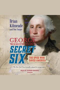 George washington's secret six (young readers adaptation) [electronic resource] / Brian Kilmeade