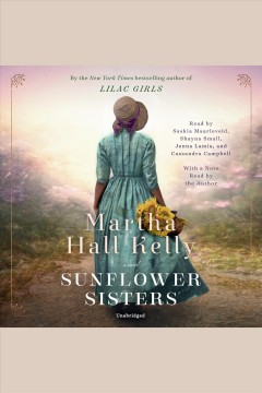Sunflower sisters [electronic resource] : a novel / Martha Hall Kelly.