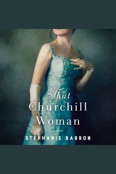 That churchill woman [electronic resource] : a novel / Stephanie Barron.
