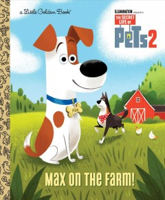 Max on the Farm! : The Secret Life of Pets 2