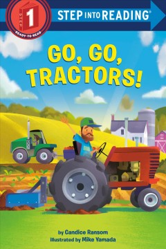 Go, go, tractors! / by Candice Ransom ; illustrated by Mike Yamada.