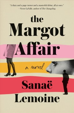 The Margot affair : a novel / Sanaë Lemoine.
