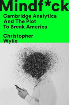 Mindf*ck : Cambridge Analytica and the Plot to Break America