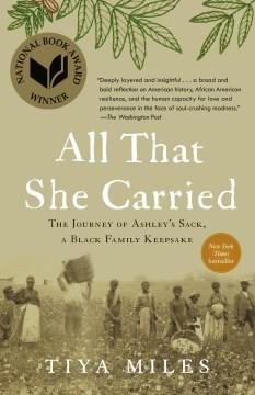 All that she carried the journey of Ashley's sack, a black family keepsake  / Tiya Miles.