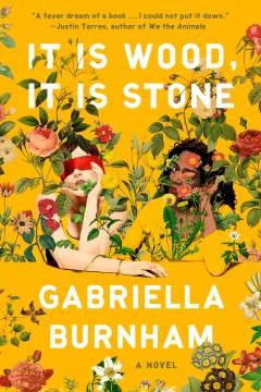 It is wood, it is stone : a novel