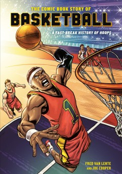The Comic Book Story of Basketball : A Fast-break History of Hoops