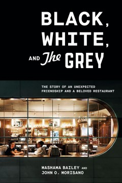 Black, white, and The Grey : the story of an unexpected friendship and a landmark restaurant