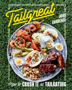 Tailgreat : how to crush it at tailgating