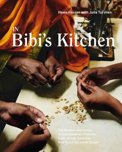 In Bibi's Kitchen : The Recipes and Stories of Grandmothers from the Eight African Countries That Touch the Indian Ocean